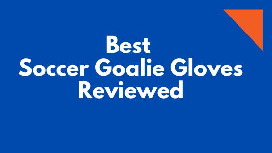 Best Soccer Goalie Gloves review